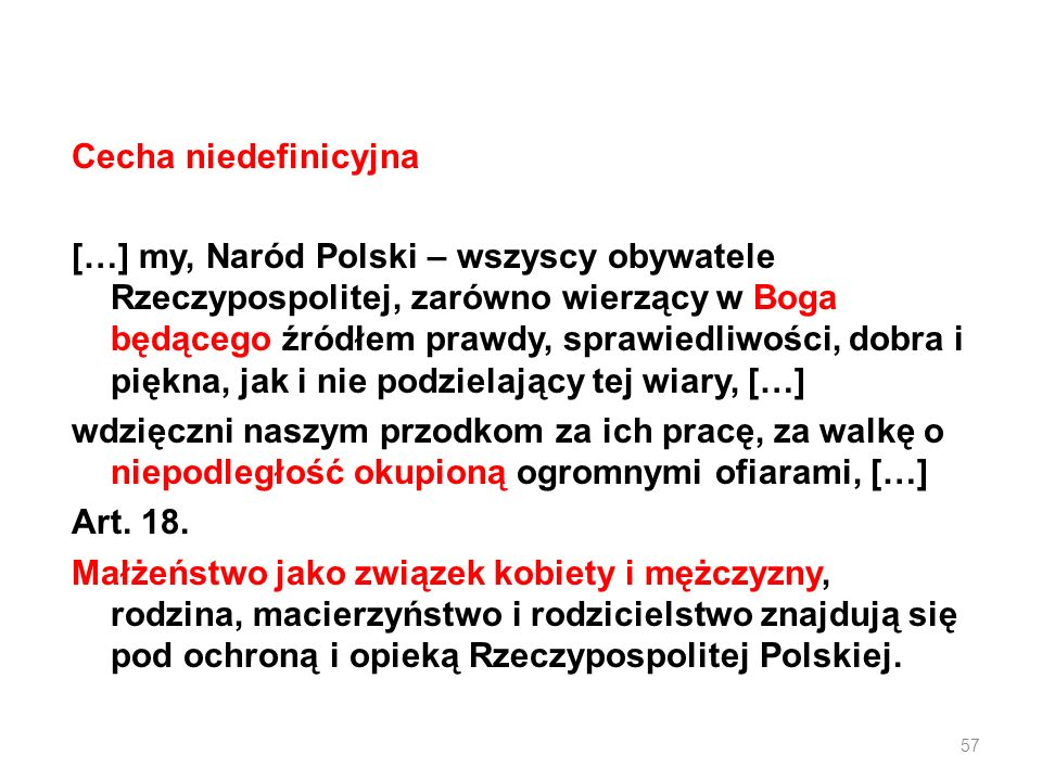 Cecha niedefinicyjna […] my, Naród Polski – wszyscy obywatele Rzeczypospolitej, zarówno wierzący w Boga będącego źródłem prawdy, sprawiedliwości, dobra i piękna, jak i nie podzielający tej wiary, […] wdzięczni naszym przodkom za ich pracę, za walkę o niepodległość okupioną ogromnymi ofiarami, […] Art.